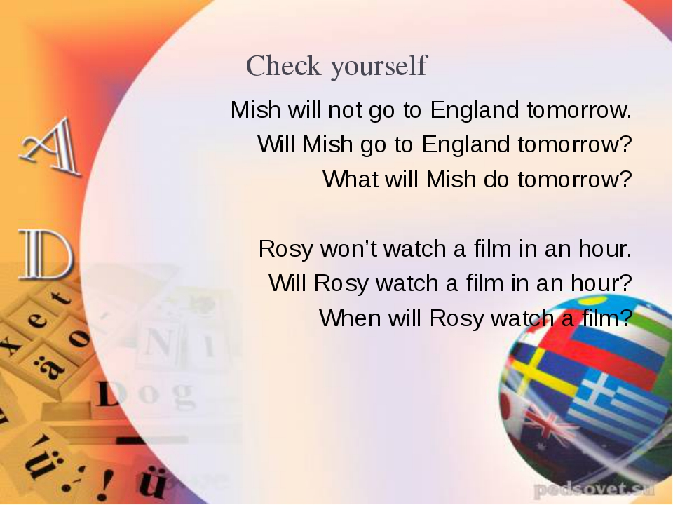 Check yourself Mish will not go to England tomorrow. Will Mish go to England...