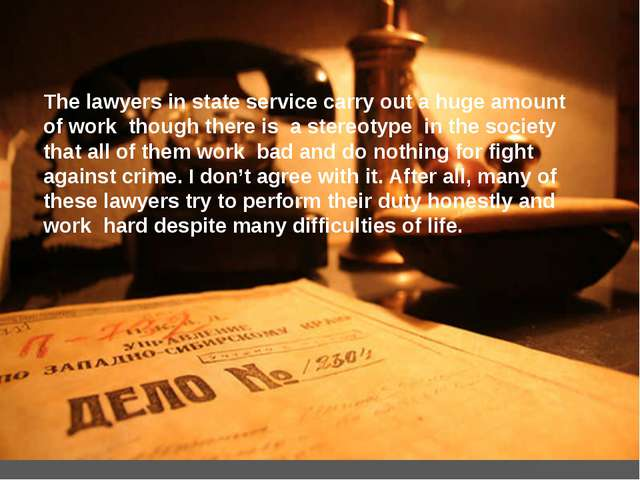 The lawyers in state service carry out a huge amount of work though there is...