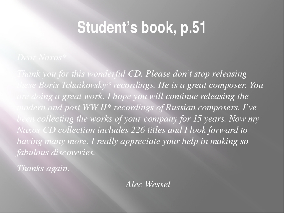 Student's book, p.51 Dear Naxos* Thank you for this wonderful CD. Please don'...