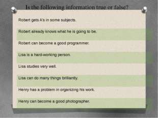 Is the following information true or false? Robert gets A's in some subjects.