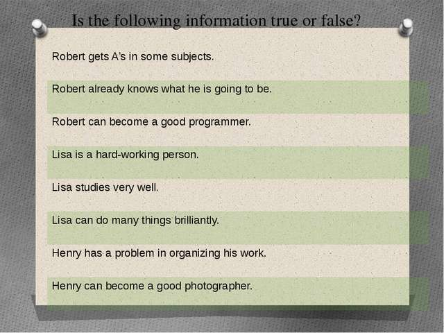 Is the following information true or false? Robert gets A's in some subjects....