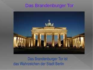 Das Brandenburger Tor ist das Wahrzeichen der Stadt Berlin Das Brandenburger