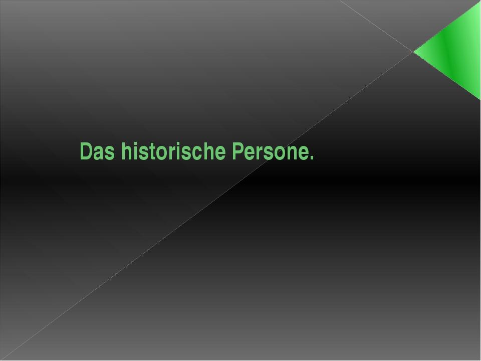 Das historische Persone.