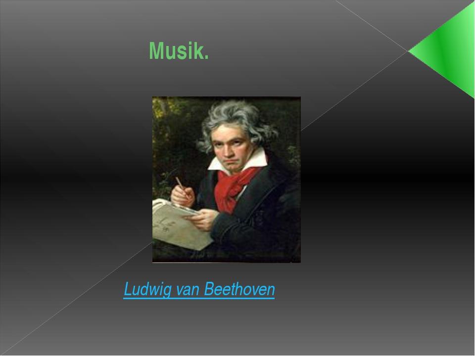 Musik. Ludwig van Beethoven