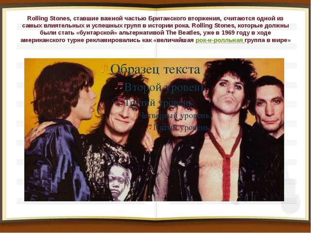 Rolling Stones, ставшие важной частью Британского вторжения, считаются одной...