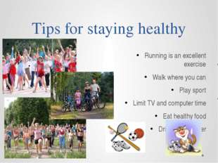 Tips for staying healthy Running is an excellent exercise Walk where you can