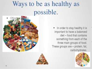 Ways to be as healthy as possible. In order to stay healthy it is important t