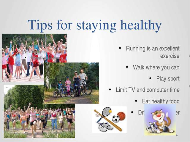 Tips for staying healthy Running is an excellent exercise Walk where you can...