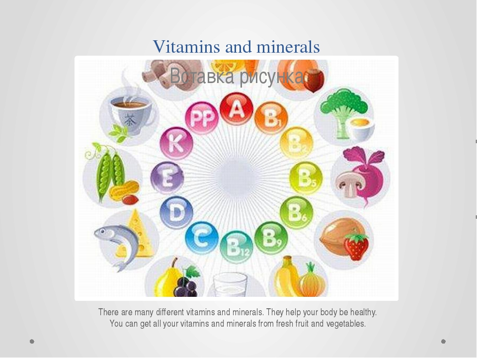 Vitamins and minerals There are many different vitamins and minerals. They he...