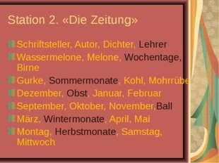Station 2. «Die Zeitung» Schriftsteller, Autor, Dichter, Lehrer Wassermelone,