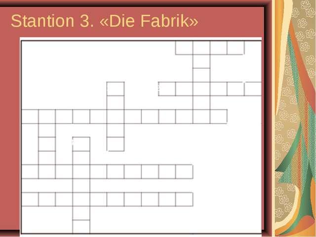Stantion 3. «Die Fabrik» 1 1 2 b 2 g 3w 3a 4t 4b 5k o b s t i r n e n a a n e...