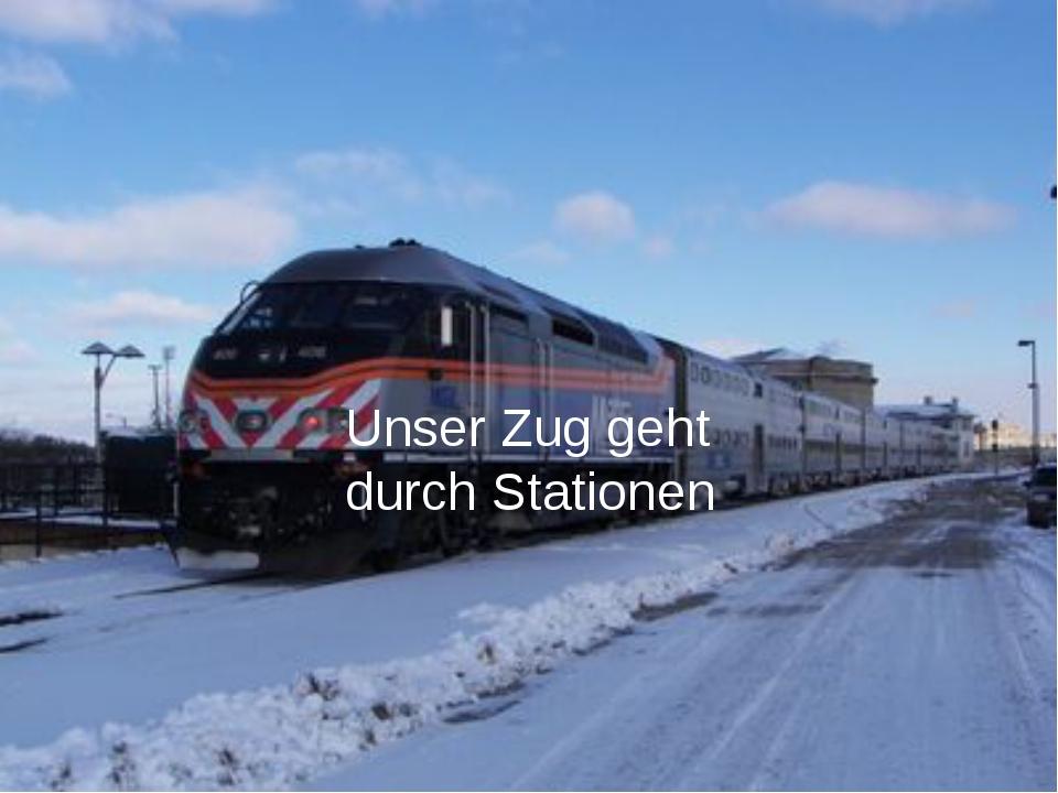Unser Zug geht durch Stationen