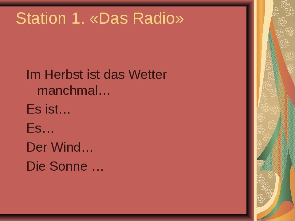 Station 1. «Das Radio» Im Herbst ist das Wetter manchmal… Es ist… Es… Der Win...