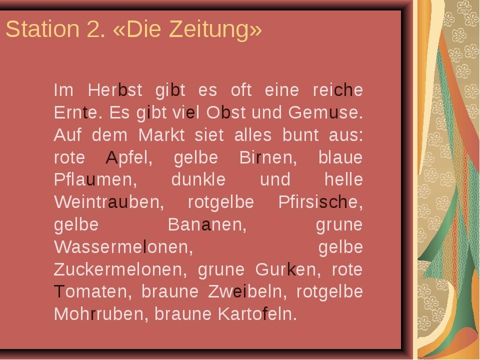 Station 2. «Die Zeitung» Im Herbst gibt es oft eine reiche Ernte. Es gibt vie...