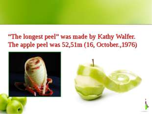 """The longest peel"" was made by Kathy Walfer. The apple peel was 52,51m (16,"