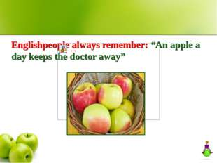 "Englishpeople always remember: ""An apple a day keeps the doctor away"""