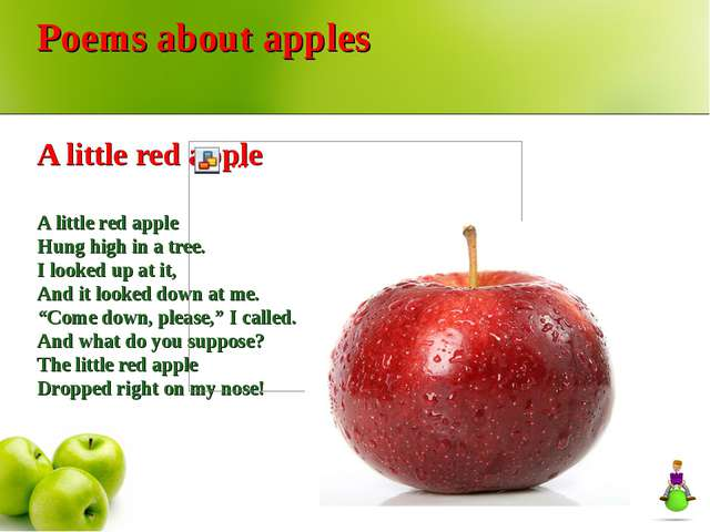 Poems about apples A little red apple A little red apple Hung high in a tree...