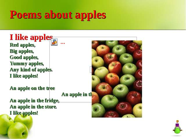 Poems about apples I like apples Red apples, Big apples, Good apples, Yummy...