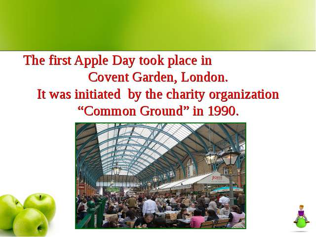 The first Apple Day took place in Covent Garden, London. It was initiated by...