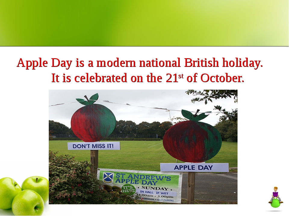 Apple Day is a modern national British holiday. It is celebrated on the 21st...