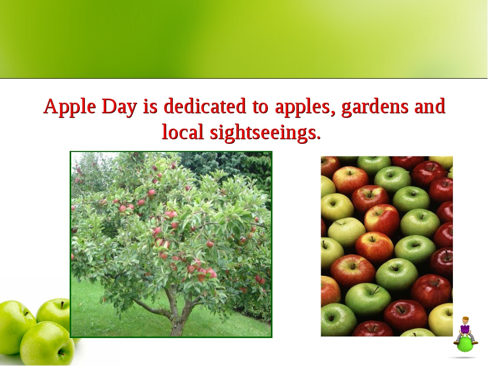 Apple Day is dedicated to apples, gardens and local sightseeings.