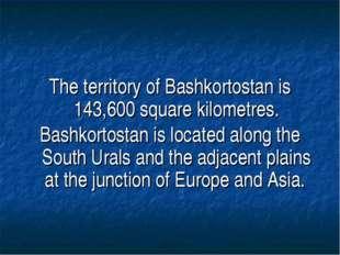 The territory of Bashkortostan is 143,600 square kilometres. Bashkortostan is