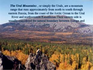 The Ural Mountains , or simply the Urals, are a mountain range that runs appr