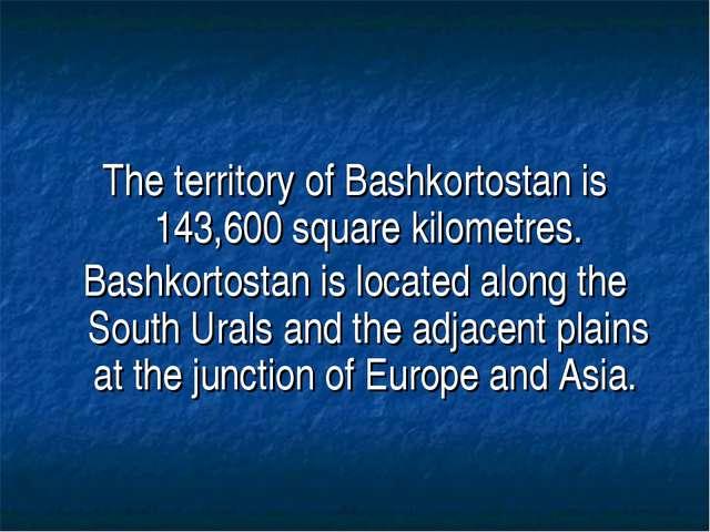 The territory of Bashkortostan is 143,600 square kilometres. Bashkortostan is...
