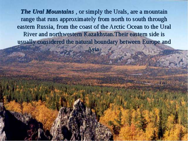 The Ural Mountains , or simply the Urals, are a mountain range that runs appr...
