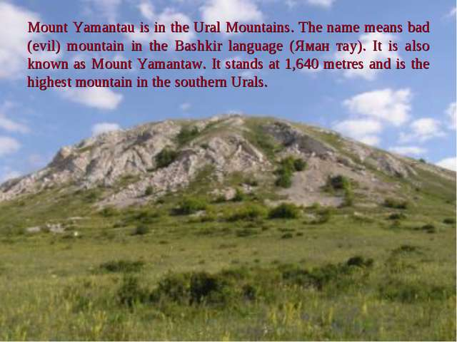 Mount Yamantau is in the Ural Mountains. The name means bad (evil) mountain i...