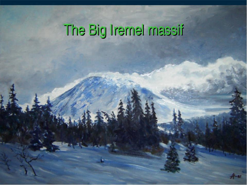 The Big Iremel massif