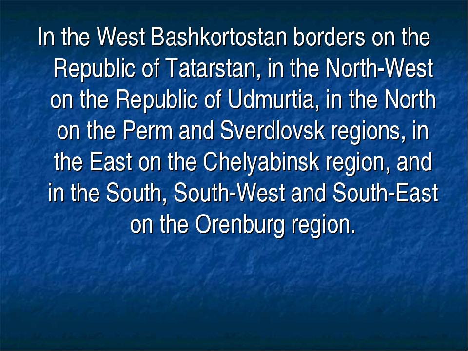 In the West Bashkortostan borders on the Republic of Tatarstan, in the North-...
