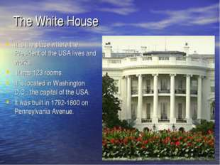 The White House It is the place where the President of the USA lives and work