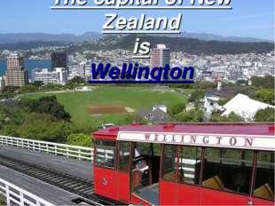 The capital of New Zealand is Wellington
