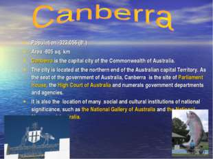 Population -323,056 (8th ) Area -805 sq. km Canberra is the capital city of t
