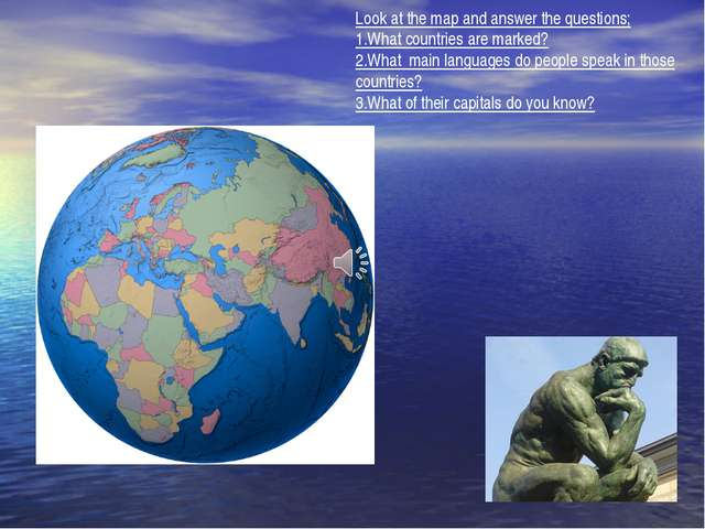 Look at the map and answer the questions; 1.What countries are marked? 2.Wha...