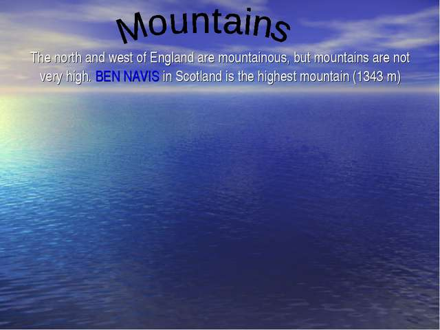 The north and west of England are mountainous, but mountains are not very hi...