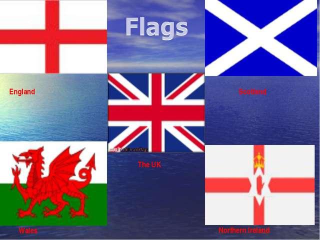 FLAGS The UK Scotland Wales Northern Ireland England