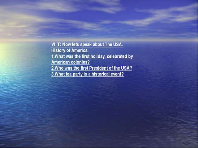 VI T: Now lets speak about The USA. History of America. 1.What was the first...