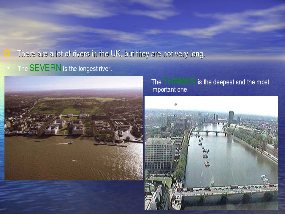 There are a lot of rivers in the UK, but they are not very long. The SEVERN...