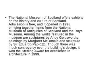 The National Museum of Scotland offers exhibits on the history and culture of