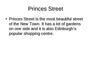 Princes Street Princes Street is the most beautiful street of the New Town. I