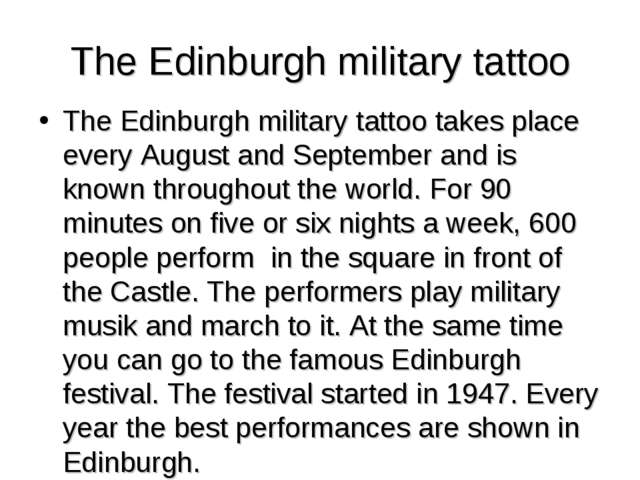 The Edinburgh military tattoo The Edinburgh military tattoo takes place every...