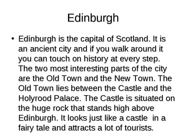 Edinburgh Edinburgh is the capital of Scotland. It is an ancient city and if...