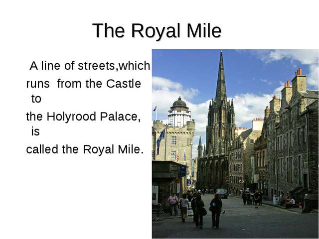 The Royal Mile A line of streets,which runs from the Castle to the Holyrood P...