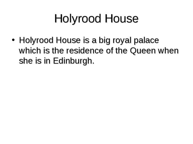 Holyrood House Holyrood House is a big royal palace which is the residence of...