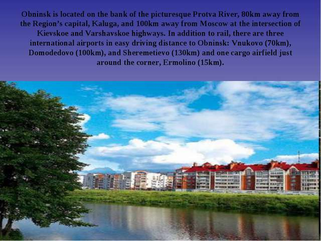 Obninsk is located on the bank of the picturesque Protva River, 80km away fro...