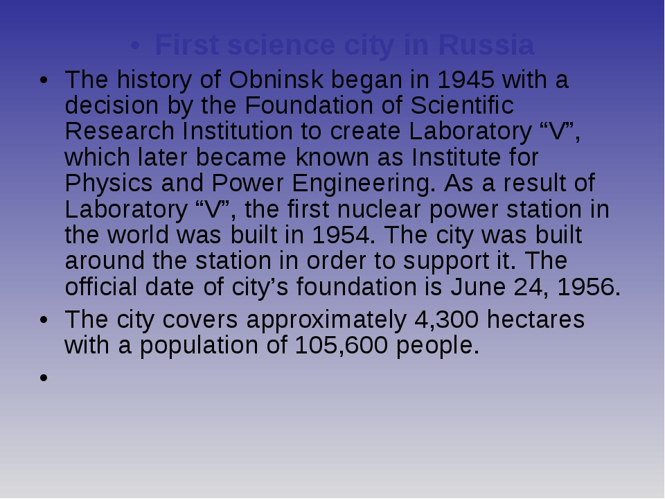 First science city in Russia The history of Obninsk began in 1945 with a deci...