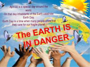 April 22 is a special day around the world. On that day inhabitants of the Ea