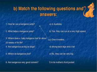 b) Match the following questions and answers: 1. How far can a kangaroo jump?